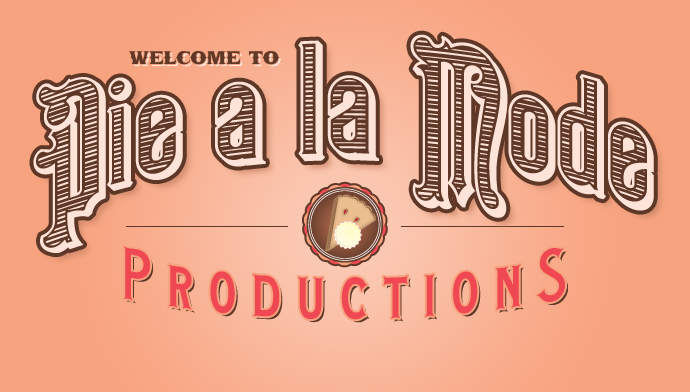 Welcome to Pie a la Mode Productions
